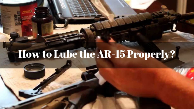 How To Lube The Ar 15 Properly