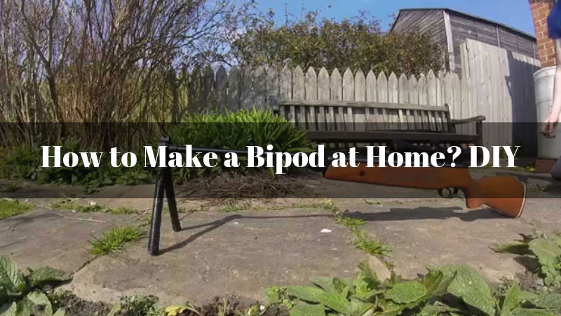 How to Make a Bipod at Home? DIY