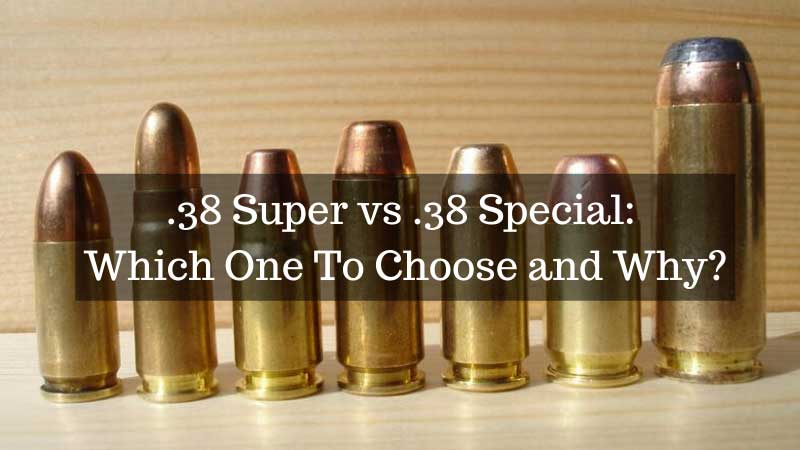 .38 Super vs .38 Special: Which One To Choose and Why?